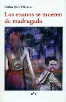 Descargar ebook gratis en formato pdf LOS ENANOS SE MUEREN DE MADRUGADA de CARLOS RUIZ VILLASUSO