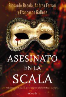 Libros gratis y descargas en pdf. ASESINATO EN LA SCALA de RICCARDO BESOLA, ANDREA FERRARI, FRANCESCO GALLONE 9788416691500