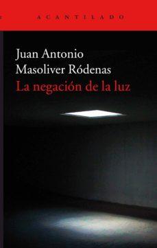 la negacion de la luz-juan antonio masoliver rodenas-9788416748600