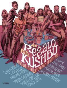 un regalo para kushbu: historias que cruzan fronteras-gabi martinez-9788416880300