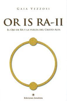 or is ra - ii: el ojo de ra y la vuelta del cristo alfa-gaia vezzosi-9788416977000
