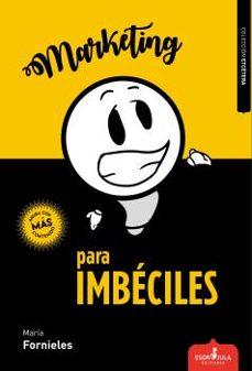 marketing para imbeciles-maría fornieles-9788417042400
