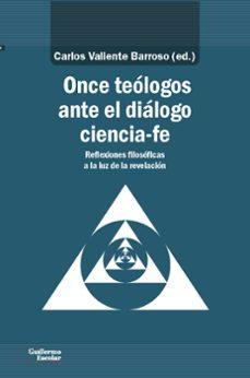 once teologos ante el dialogo ciencia-fe: reflexiones filosoficas a la luz de la revelacion-carlos (comp.) valiente barroso-9788417134600