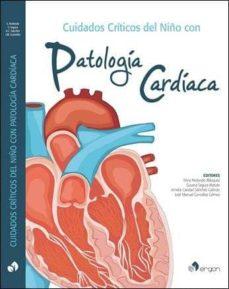 Descarga gratuita de ebooks para pc CUIDADOS CRITICOS DEL NIÑO CON PATOLOGIA CARDIACA de AMELIA CARIDAD SÁNCHEZ GALINDO. JOSÉ MANUEL GONZÁLEZ GÓMEZ SILVIA REDONDO BLÁZQUEZ. SUSANA SEGURA MATUTE in Spanish PDB