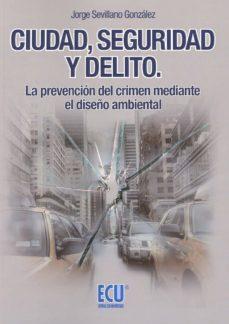 Descargar CIUDAD, SEGURIDAD Y DELITO gratis pdf - leer online