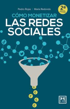 Descargas gratis en pdf ebooks CÓMO MONETIZAR LAS REDES SOCIALES de PEDRO ROJAS AGUADO, MARIA REDONDO in Spanish 9788417880200