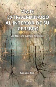 Ebook descargar gratis en pdf VIAJE EXTRAORDINARIO AL INTERIOR DE SU CEREBRO 9788417882600 de JUAN JOSÉ ISAC SÁNCHEZ (Literatura española)