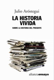la historia vivida: sobre la historia del presente-julio arostegui-9788420642000