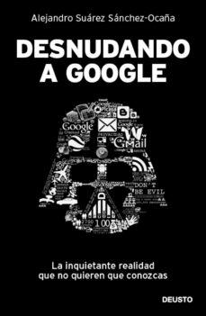 desnudando a google (ebook)-alejandro suarez sanchez-ocaña-alejandro suarez sanchez ocaña-9788423409600