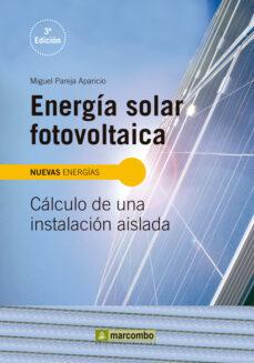 Ebooks gratis descargar pdf ENERGÍA SOLAR FOTOVOLTAICA: CÁLCULO DE UNA INSTALACIÓN AISLADA 9788426722300 de MIGUEL PAREJA APARICIO (Literatura española) ePub
