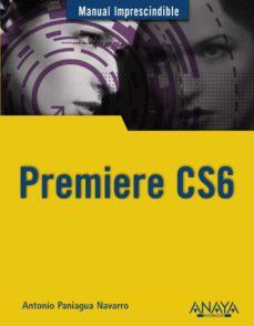 premiere cs6 (manual imprescindible)-antonio paniagua navarro-9788441532700