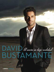 david bustamante: el sueño se hizo realidad-david bustamante-milagros fernandez avila-9788448021900