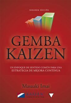 Descargar GEMBA KAIZE: UN ENFOQUE DE SENTIDO COMUN PARA UNA ESTRATEGIA DE MEJORA CONTINUA gratis pdf - leer online