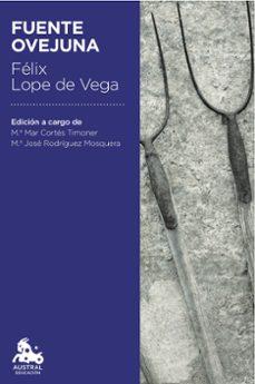 Libro descargando pdf FUENTE OVEJUNA en español de FELIX LOPE DE VEGA CARPIO, FELIX LOPE DE VEGA Y CARPIO