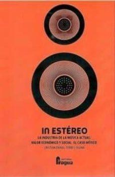 in estereo: la industria de la música actual. valor economico y s ocial, le caso mexico-cristina torres-9788470746000