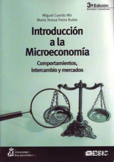 Descargar INTRODUCCION A LA MICROECONOMIA. COMPORTAMIENTOS, INTERCAMBIO Y M ERCADOS (3ª ED.) gratis pdf - leer online
