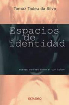 espacios de identidad: nuevas visiones sobre el curriculum-tomaz tadeu da silva-9788480634700