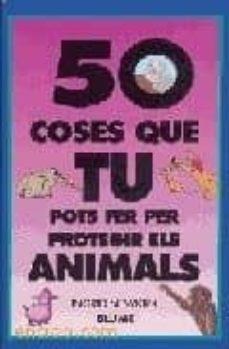 Descargar 50 COSES QUE TU POTS FER PER PROTEGIR ELS ANIMALS gratis pdf - leer online