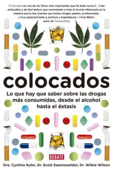 Descarga gratuita de libros de internet. COLOCADOS: LO QUE HAY QUE SABER SOBRE LAS DROGAS MAS USADAS, DESD E EL ALCOHOL HASTA EL EXTASIS