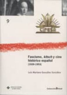 fascismo, kitsch y cine historico español (1939-1953)-luis mariano gonzalez gonzalez-9788484276500