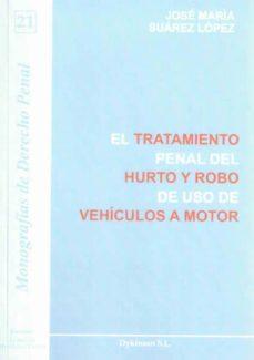 el tratamiento penal del hurto y robo de uso de vehículos a motor (ebook)-jose maria suarez lopez-9788490314500