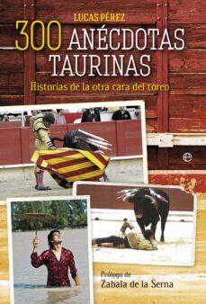 Vinisenzatrucco.it 300 Anecdotas Taurinas: Historias De La Otra Cara Del Toreo Image