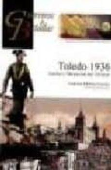 toledo 1936: asedio y liberacion del alcazar (coleccion guerreros y batallas vol. 60)-francisco martinez canales-9788492714100