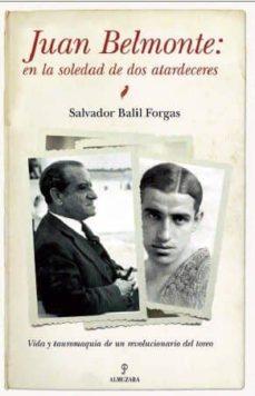 Debatecd.mx Juan Belmonte, En La Soledad De Dos Atardeceres: Vida Y Tauromaqu Ia De Un Revolucionario Del Toreo Image