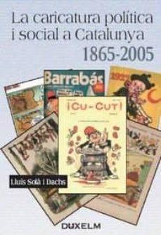 Permacultivo.es La Caricatura Politica I Social A Catalunya (1865-2005) Image