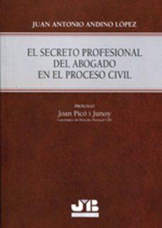 el secreto profesional del abogado en el proceso civil. (ebook)-juan antonio andino lópez-9788494255700