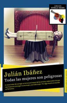 Descargar audiolibros de amazon TODAS LAS MUJERES SON PELIGROSAS 9788494316500 de JULIAN IBAÑEZ CHM (Spanish Edition)