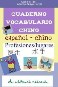cuaderno de aprendizaje de chino: ocupaciones-alfonso anaya hortal-giok fie tan-9788495734600