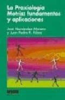 la praxiologia motriz: fundamentos y aplicaciones-jose hernandez moreno-juan pedro ribas-9788497290500