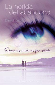 la herida del abandono: expresa tus emociones para sanarte-daniel dufour-9788497776400