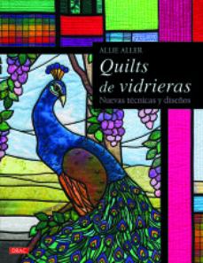 Descarga gratuita de un libro de texto. QUILTS DE VIDRIERAS: NUEVAS TECNICAS Y DISEÑOS de DESCONOCIDO 9788498745900 PDF en español