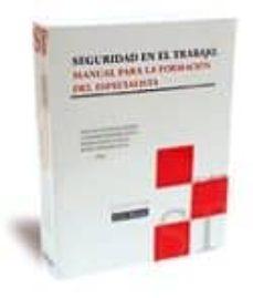 Leer libros en línea gratis descargar SEGURIDAD EN EL TRABAJO: MANUAL PARA LA FORMACION DEL ESPECIALIST A  (14ª ED.) de JOSE AVELINO ESPESO 9788498981100