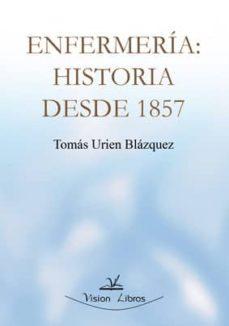 Descargar libros en linea gratis en pdf. ENFERMERIA: HISTORIA DESDE 1857 9788499838700 de TOMAS URIEN BLAZQUEZ