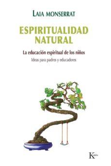 espiritualidad natural: la educacion espiritual de los niños. ide as para padres y maestros-laia monserrat sanjuan-9788499883700