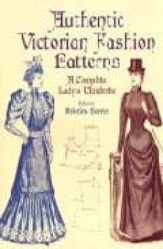 authentic victorian fashion patterns: a complete lady s wardobre-kristina (ed) harris-9780486407210