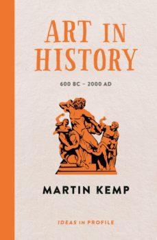 art in history, 600 bc - 2000 ad: ideas in profile (ebook)-martin kemp-9781781254110
