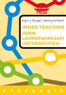 lehrerwirksam unterrichten oder: inner teaching (ebook)-karl-j. kluge-georg schenk-9783944479910