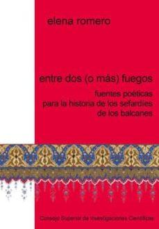entre dos (o más) fuegos: fuentes poéticas para la historia de los sefardíes de los balcanes (ebook)-elena romero-9788400096410