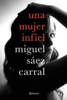 Descargas gratuitas de audiolibros para teléfonos Android UNA MUJER INFIEL (Literatura española) de MIGUEL SAEZ CARRAL