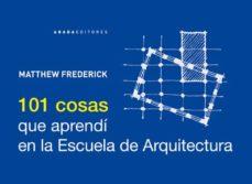 101 cosas que aprendi en la escuela de arquitectura-matthew frederick-9788415289210
