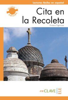 Descargar libros de google en linea CITA EN LA RECOLETA (NIVEL 3 (B2)) PDB DJVU (Literatura española) 9788415299110