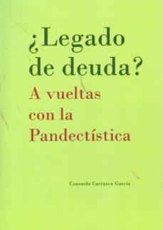 Descargar Â¿LEGADO DE DEUDA?: A VUELTAS CON LA PANDECTISTICA gratis pdf - leer online