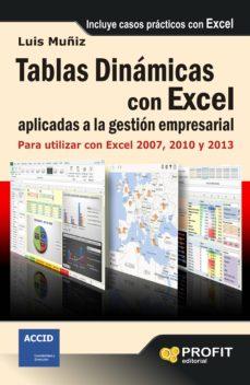 Descargar TABLAS DINAMICAS APLICADAS A LA MEJORA DE LA GESTION EMPRESARIAL: PARA UTILIZAR EN EXCEL 2007, 2010 Y 2013 gratis pdf - leer online