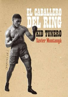 el caballero del ring: kid tunero-xavier montanya i atoche-9788415862710