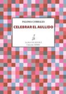 celebrar el aullido-paloma corrales-9788416469710