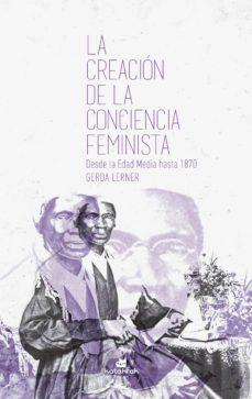 Descargas de libros de google LA CREACION DE LA CONCIENCIA FEMINISTA, DESDE LA EDAD MEDIA HASTA 1870 de GERDA LERNER 9788416946310 PDF iBook ePub en español